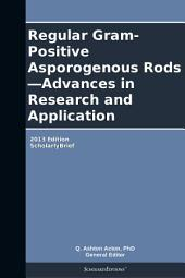 Regular Gram-Positive Asporogenous Rods—Advances in Research and Application: 2013 Edition: ScholarlyBrief