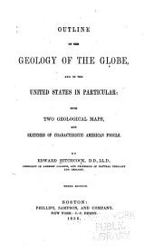 Outline of the geology of the globe, and of the United States in particular: with two geological maps, and sketches of characteristic American fossils