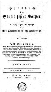 Handbuch der Statik fester Körper; mit vorzüglicher Rücksicht auf ihre Anwendung in der Architektur