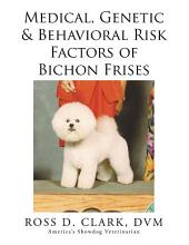 Medical, Genetic & Behavioral Risk Factors of Bichon Frises