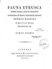 Fauna etrusca sistens insecta quae in provinciis Florentina et Pisana praesertim collegit Petrus Rossius ... Tomus primus -secundus: 2. -[2], 348 p., X, \11! c. di tav. : ill. color., antip