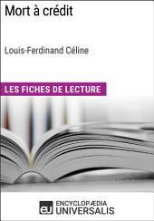 Mort à crédit de Louis-Ferdinand Céline (Les Fiches de Lecture d'Universalis): (Les Fiches de Lecture d'Universalis)