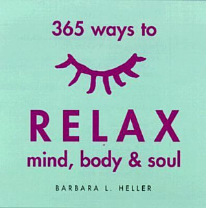 365 Ways to Relax Mind  Body   Soul