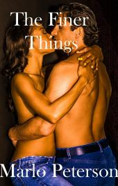 The Finer Things (Sexy Interracial BW/WM Billionaire Erotic Romance)