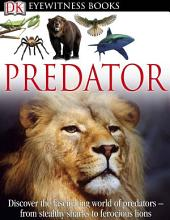DK Eyewitness Books: Predator: Discover the Fascinating World of Predators—from Stealthy Sharks to Ferocious Lions