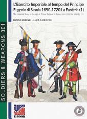 L'esercito imperiale al tempo del Principe Eugenio di Savoia 1690-1720. La Fanteria (1): The Imperial Army in the age of Prince Eugene of Savoy 1690-1720 the infantry (1)