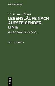Th  G  von Hippel  Lebensl  ufe nach aufsteigender Linie  Teil 3  Band 1 PDF