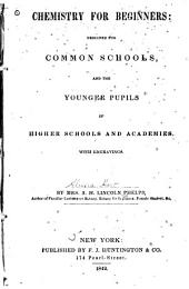 Chemistry for Beginners: Designed for Common Schools, and the Younger Pupils of Higher Schools and Academies : with Engravings
