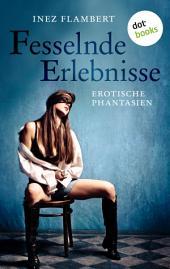 Fesselnde Erlebnisse: Erotische Phantasien