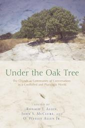 Under the Oak Tree: The Church as Community of Conversation in a Conflicted and Pluralistic World
