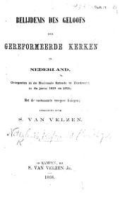 Belijdenis des geloofs der Gereformeerde Kerken in Nederland, overgezien in de Nationale Synode te Dordrecht in de jaren 1618 en 1619; met de voornaamste vroegere lezingen: uitgegeven door S. van Velzen