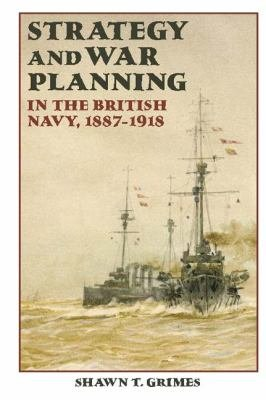 Strategy and War Planning in the British Navy  1887 1918 PDF