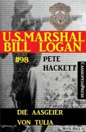 Die Aasgeier von Tulia (U.S. Marshal Bill Logan, Band 98): Western