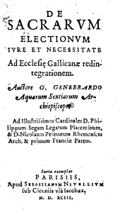 De sacrarum electionum jure et necessitate ad ecclesiae Gallicanae redintegrationem (etc.) - Parisiis, Sebastianus Nivellius 1593