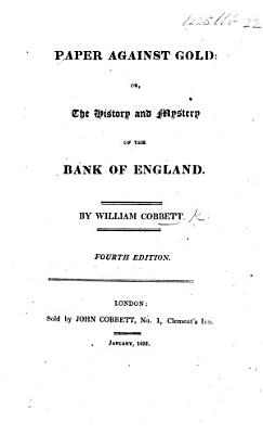 Paper against Gold  or the History and mystery of the Bank of England     Fourth edition PDF