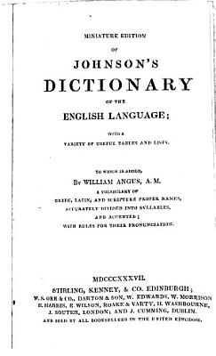 Miniature Edition of Johnson s Dictionary of the English Language  with a Variety of Useful Tables and Lists