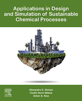 Applications in Design and Simulation of Sustainable Chemical Processes PDF