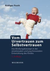 Vom Urvertrauen zum Selbstvertrauen: Das Bindungskonzept in der emotionalen und psychosozialen Entwicklung des Kindes, Ausgabe 3
