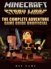 Minecraft Story Mode the Complete Adventure Game Guide Unofficial
