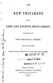 The New Testament of Our Lord and Savior Jesus Christ: Translated Out of the Original Greek : and with the Former Translations Diligently Compared and Revised