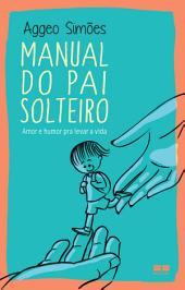 Manual do pai solteiro: Amor e humor pra levar a vida