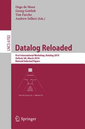 Datalog Reloaded: First International Workshop, Datalog 2010, Oxford, UK, March 16-19, 2010. Revised Selected Papers