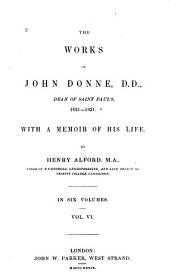 The Works of John Donne: With a Memoir of His Life, Volume 6