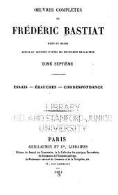 OEuvres complètes de Frédéric Bastiat: Essais, Ebauches. Correspondance. 1864
