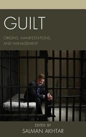 Guilt: Origins, Manifestations, and Management