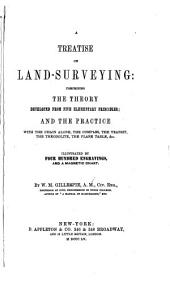 A Treatise on Land-surveying: Comprising the Theory Developed from Five Principles; and the Practice with the Chain Alone, the Compass, the Transit, the Theodolite, the Plane Table, &c. ...