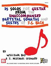25 Solos for Guitar from the Unaccompanied Partitas, Sonatas and Suites of J. S. Bach