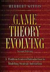 Game Theory Evolving: A Problem-Centered Introduction to Modeling Strategic Interaction, Edition 2