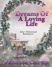 Dreams of a Loving Life: Four Historical Romances