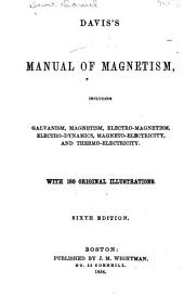 Manual of Magnetism: Including Galvanism, Magnetism, Electro-magnetism, Electro-dynamics, Magneto-electricity, and Thermo-electricity