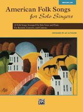 American Folk Songs for Solo Singers - Low Voice: 13 Folk Songs Arranged for Solo Voice and Piano for Recitals, Concerts, and Contests