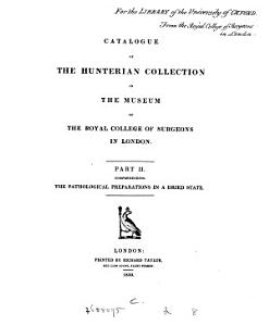 Catalogue of the Hunterian Collection in the Museum of the Royal College of Surgeons in London  The pathological preparations in a dried state PDF