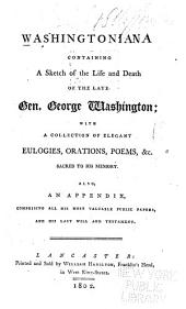 The Washingtoniana: containing a sketch of the life and death of the late Gen. George Washington, with a collection of elegant eulogies, orations, poems, &c., sacred to his memory