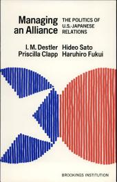 Managing an Alliance: The Politics of U.S.-Japanese Relations