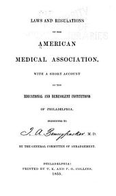 Laws and Regulations of the American Medical Association: With a Short Account of the Educational and Benevolent Institutions of Philadelphia