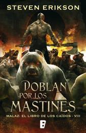 Doblan por los mastines (Malaz: El Libro de los Caídos 8): Malaz: El libro de los Caídos - VIII