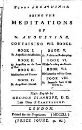 Pious Breathings: Being the Meditations of St. Augustine, Containing VIII. Books. ... Made English by George Stanhope, ...