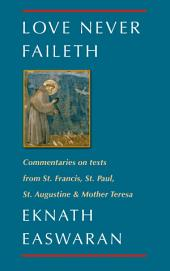 Love Never Faileth: Commentaries on texts from St Francis, St Paul, St Augustine & Mother Teresa