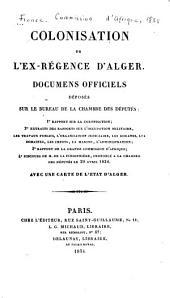 Colonisation de l'ex-régence d'Alger: Documens officiels déposés sur le Bureau de la Chambre des députés. Avec une carte de l'état d'Alger