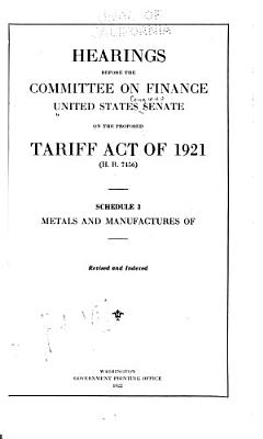Hearings Before the Committee on Finance  United States Senate  Sixty seventh Congress  First Session  on the Proposed Tariff Act of 1921  H  R  7456      1922