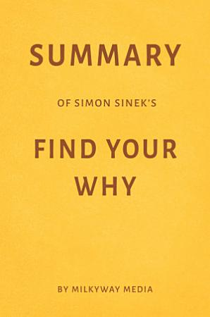 Summary of Simon Sinek   s Find Your Why by Milkyway Media PDF