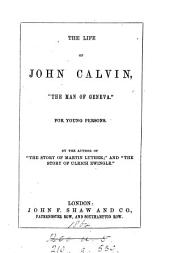 The life of John Calvin, by the author of 'The story of Martin Luther'.