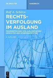 Rechtsverfolgung im Ausland: Prozessführung vor ausländischen Gerichten und Schiedsgerichten, Ausgabe 5