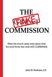 The Fake Commission - 2017 Update: When the church cares more about what the world thinks - than what GOD COMMANDS.