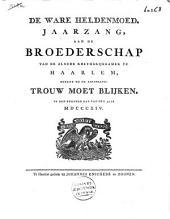 De ware heldenmoed: jaarzang, aan de broederschap van de aloude Rhethorijkkamer te Haarlem, [...] Trouw moet blijken, op den eersten dag van 't jaar 1814
