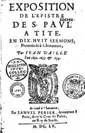 Exposition de l'Épistre de S. Paul à Tite en dix-huit sermons, prononcés à Charenton par Jean Daillé, l'an 1655